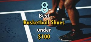 Best Basketball Shoes under 100 Dollars